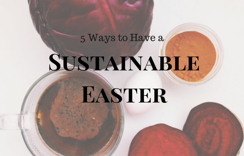 5 Ways to Have a Sustainable Easter | Canada's Own Food